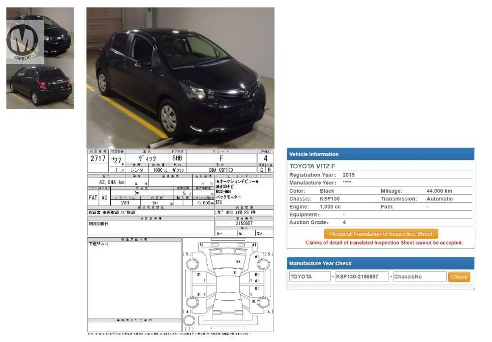 Toyota Vitz F 2015 Model 1000 cc 44,000 km Black colour 4 Grade  AT KARACHI PORT,,,   Complete Auction Sheet Available,  Just Like A Brand New Car.   ===================================   Merchants Automobile Karachi Branch,  We Offer Cars With 100% Original Auction Report Based Cars With Money Back Guarantee.  Recommended Tips To Buy Japanese Vehicle:   1. Always Check Auction Report.  2. Verify Auction Report From Someone Else.  3. Ask For Japan Yard Pics If Possible.   MAY ALLAH CURSE LIARS..